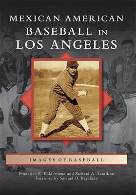 Mexican American Baseball in Los Angeles - Balderrama, Francisco E, and Santillan, Richard A, and Foreword by Samuel O Regalado