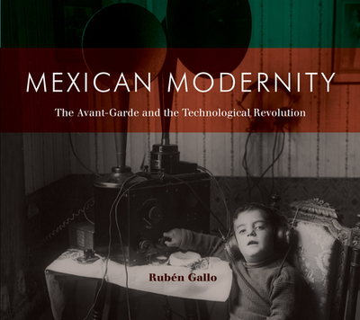Mexican Modernity: The Avant-Garde and the Technological Revolution - Gallo, Ruben
