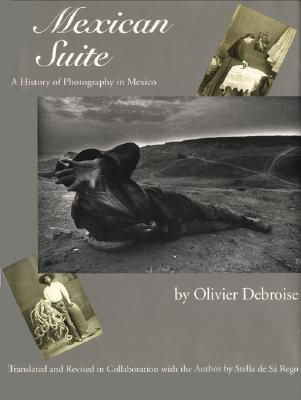 Mexican Suite: A History of Photography in Mexico - Debroise, Olivier