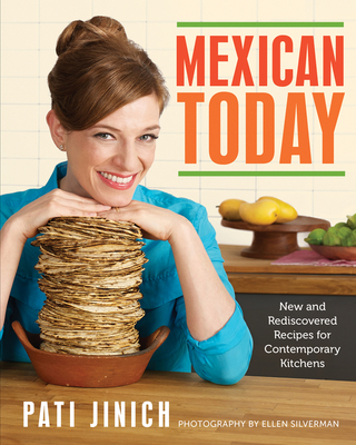 Mexican Today: New and Rediscovered Recipes for Contemporary Kitchens - Jinich, Pati