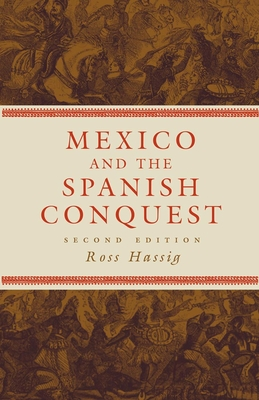 Mexico and the Spanish Conquest - Hassig, Ross, Professor