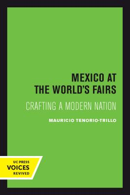 Mexico at the World's Fairs: Crafting a Modern Nation - Tenorio-Trillo, Mauricio
