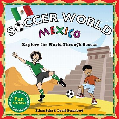 Mexico: Explore the World Through Soccer - Zohn, Ethan, and Rosenberg, David
