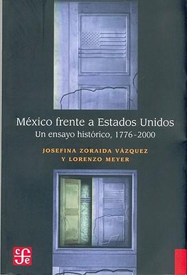 Mexico Frente a Estados Unidos: Un Ensayo Historico, 1776-2000 - Vazquez, Josefina Zoraida, and Meyer, Lorenzo