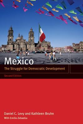 Mexico: The Struggle for Democratic Development - Levy, Daniel C, and Bruhn, Kathleen, and Zebadua, Emilio