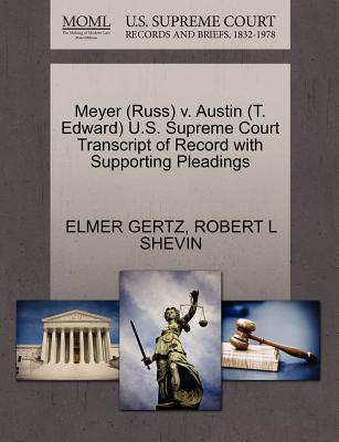 Meyer (Russ) V. Austin (T. Edward) U.S. Supreme Court Transcript of Record with Supporting Pleadings - Gertz, Elmer, Mr., and Shevin, Robert L