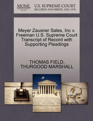 Meyer Zausner Sales, Inc V. Freeman U.S. Supreme Court Transcript of Record with Supporting Pleadings - Field, Thomas, and Marshall, Thurgood