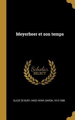 Meyerbeer Et Son Temps - Blaze De Bury, Ange Henri Baron (Creator)