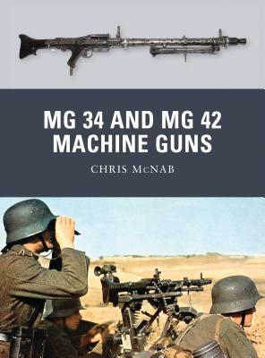 MG 34 and MG 42 Machine Guns - McNab, Chris