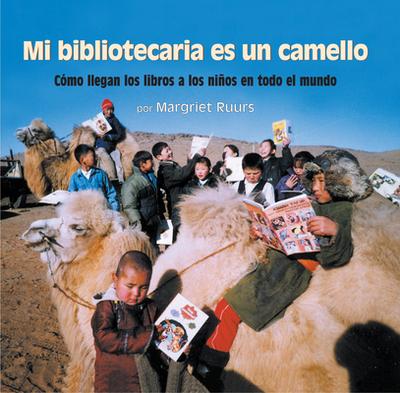 Mi Bibliotecaria Es Un Camello (My Librarian Is a Camel): Como Llegan Los Libros a Los Ninos En Todo El Mundo - Ruurs, Margriet