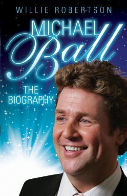 Michael Ball - the Biography - Robertson, Willie