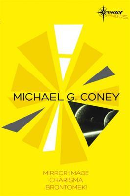 Michael G Coney SF Gateway Omnibus: Mirror Image, Charisma, Brontomek - Coney, Michael G.