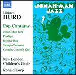 Michael Hurd: Pop Cantatas