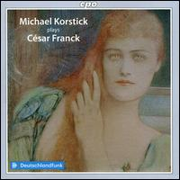 Michael Korstick plays César Franck - Michael Korstick (piano)
