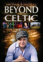 Michael Londra: Beyond Celtic