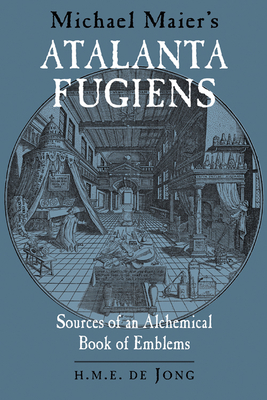 Michael Maier's Atalanta Fugiens: Sources of an Alchemical Book of Emblems - de Jong, H M E