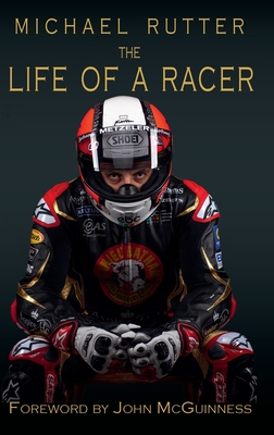 Michael Rutter: The life of a racer - Rutter, Michael, and McAvoy, John, and McGuinness, John (Foreword by)