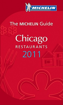 Michelin Red Guide Chicago, 2011: Restaurants & Hotels - Michelin (Creator)