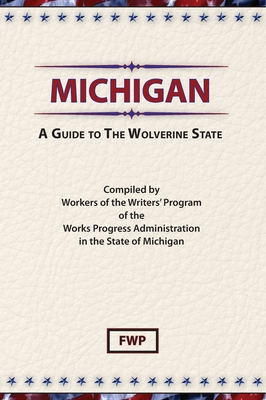 Michigan: A Guide To The Wolverine State - Federal Writers' Project (Fwp), and Works Project Administration (Wpa)
