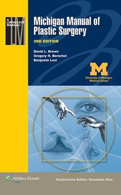 Michigan Manual of Plastic Surgery - Brown, David L., and Borschel, Gregory H., and Levi, Benjamin, Dr., M.D.