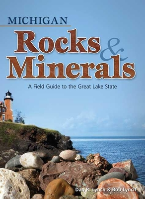 Michigan Rocks & Minerals: A Field Guide to the Great Lake State - Lynch, Dan R, and Lynch, Bob