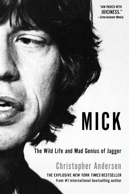 Mick: The Wild Life and Mad Genius of Jagger - Andersen, Christopher