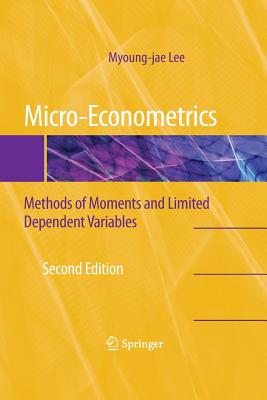 Micro-Econometrics: Methods of Moments and Limited Dependent Variables - Lee, Myoung-Jae