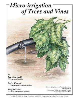 Micro-Irrigation of Trees and Vines - Schwankl, Larry, and Hanson, Blaine, and Prichard, Terry