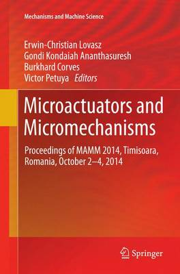 Microactuators and Micromechanisms: Proceedings of Mamm 2014, Timisoara, Romania, October 2-4, 2014 - Lovasz, Erwin-Christian (Editor), and Ananthasuresh, Gondi Kondaiah (Editor), and Corves, Burkhard (Editor)