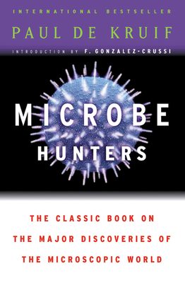 Microbe Hunters - De Kruif, Paul, and Gonzalez-Crussi, F, M.D.