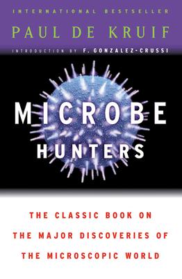 Microbe Hunters - De Kruif, Paul De Kruif