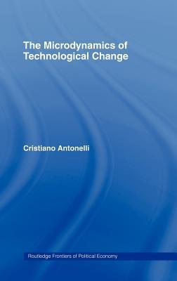 Microdynamics of Technological Change - Antonelli, Cristiano