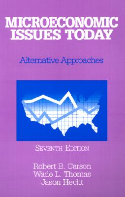 Microeconomic Issues Today: Alternative Approaches - Carson, Robert B, and Thomas, Wade L, and Hecht, Jason
