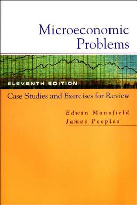 Microeconomic Problems: Case Studies and Exercises for Review - Mansfield, Edwin, and Peoples, James