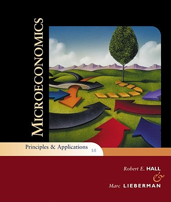 Microeconomics: Principles and Applications - Hall, Robert E, and Lieberman, Marc
