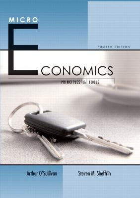 Microeconomics: Principles and Tools - O'Sullivan, Arthur, and Sheffrin, Steven M