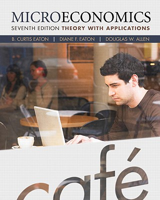 Microeconomics: Theory with Applications - Eaton, B Curtis, and Eaton, Diane F, and Allen, Douglas W