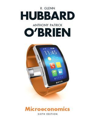 Microeconomics - Hubbard, R. Glenn, and O'Brien, Anthony P.