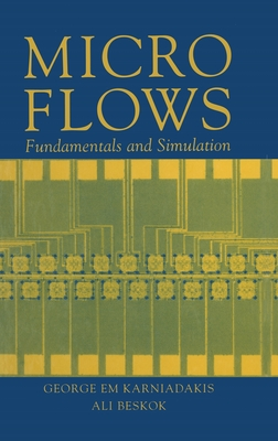 Microflows: Fundamentals and Simulation - Karniadakis, George, and Beskok, Ali, and Aluru, Narayan