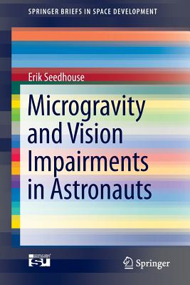 Microgravity and Vision Impairments in Astronauts - Seedhouse, Erik