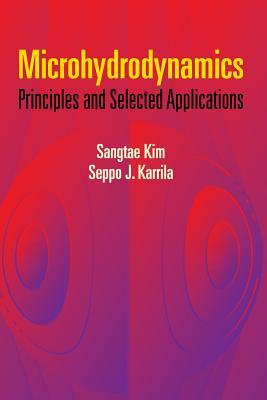 Microhydrodynamics: Principles and Selected Applications - Kim, Sangtae, and Karrila, Seppo J