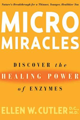 Micromiracles: Discover the Healing Power of Enzymes - Cutler, Ellen, and Kaslow, Jeremy