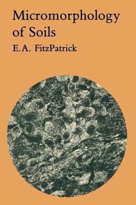 Micromorphology of Soils - Fitzpatrick, E A