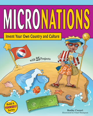 Micronations: Invent Your Own Country and Culture with 25 Projects - Ceceri, Kathy