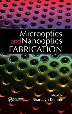 Microoptics and Nanooptics Fabrication - Kemme, Shanalyn (Editor)