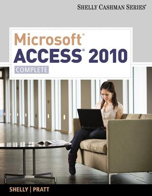 Microsoft Access 2010: Complete - Shelly, Gary B, and Cashman, Thomas J, Dr., and Pratt, Philip J