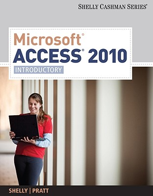 Microsoft Access 2010: Introductory - Shelly, Gary B, and Pratt, Philip J, and Last, Mary Z