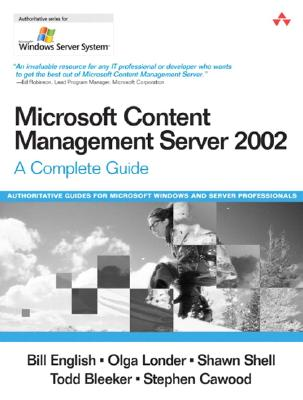 Microsoft Content Management Server 2002: A Complete Guide - English, Bill, and Londer, Olga, and Bleeker, Todd, PhD