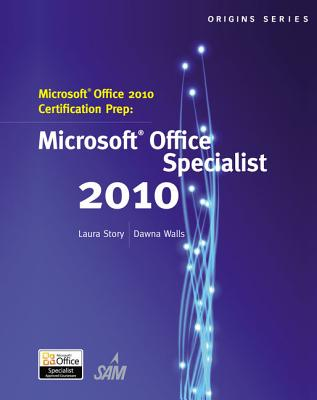Microsoft Office 2010 Certification Prep: Microsoft Office Specialist 2010 - Story, Laura, and Walls, Dawna