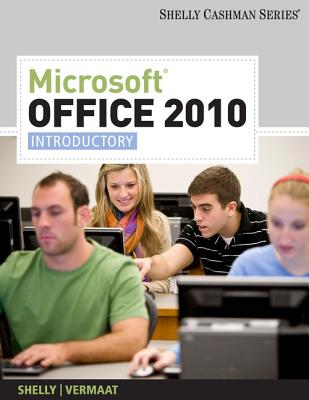 Microsoft Office 2010: Introductory - Shelly, Gary B, and Vermaat, Misty E
